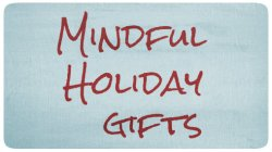 Mindful HOliday gifts